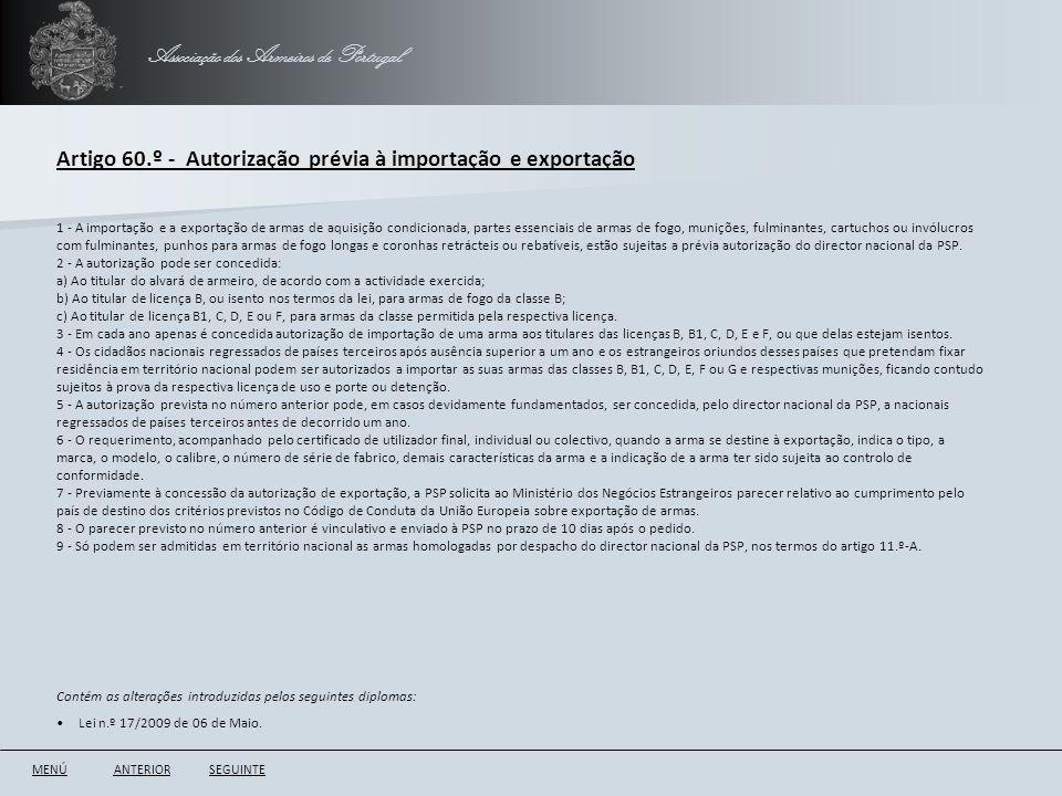 Associação dos Armeiros de Portugal Artigo 60.º - Autorização prévia à importação e exportação ANTERIORSEGUINTE 1 - A importação e a exportação de arm