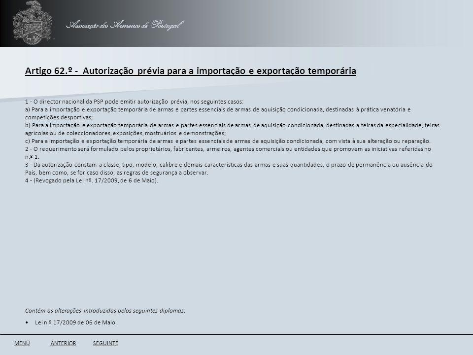 Associação dos Armeiros de Portugal Artigo 62.º - Autorização prévia para a importação e exportação temporária ANTERIORSEGUINTE 1 - O director naciona