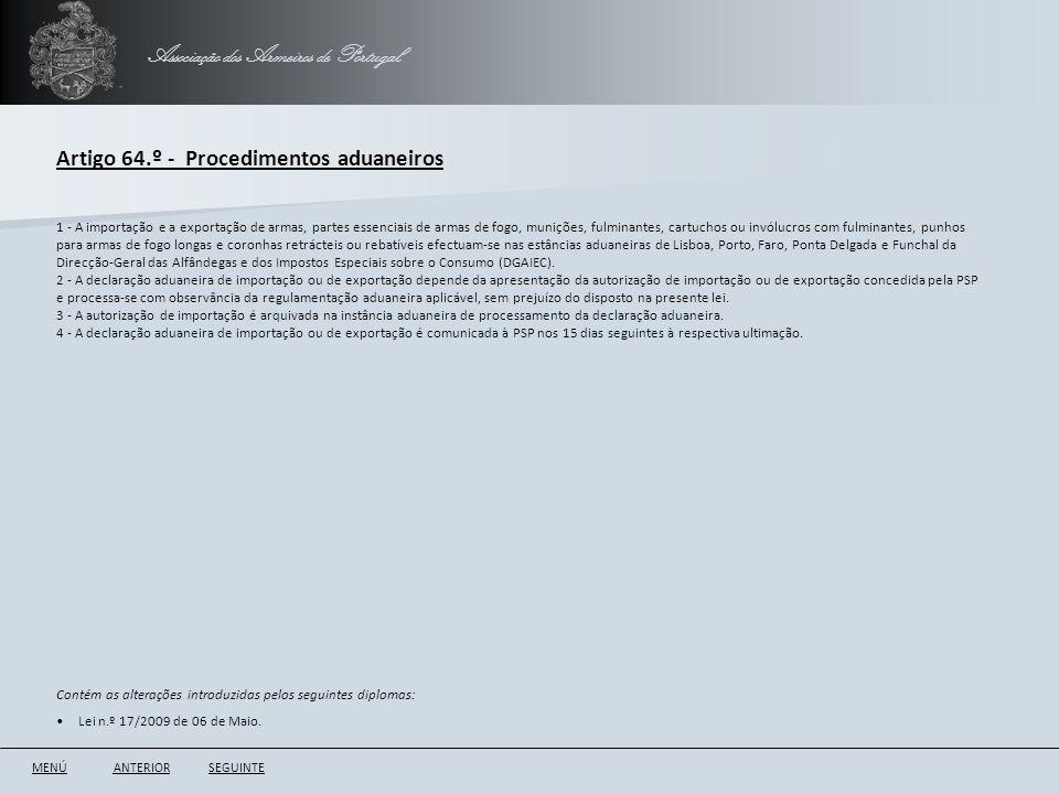 Associação dos Armeiros de Portugal Artigo 64.º - Procedimentos aduaneiros ANTERIORSEGUINTE 1 - A importação e a exportação de armas, partes essenciai