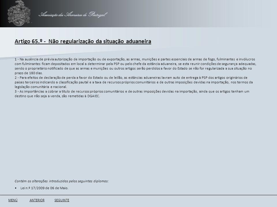 Associação dos Armeiros de Portugal Artigo 65.º - Não regularização da situação aduaneira ANTERIORSEGUINTE 1 - Na ausência de prévia autorização de im