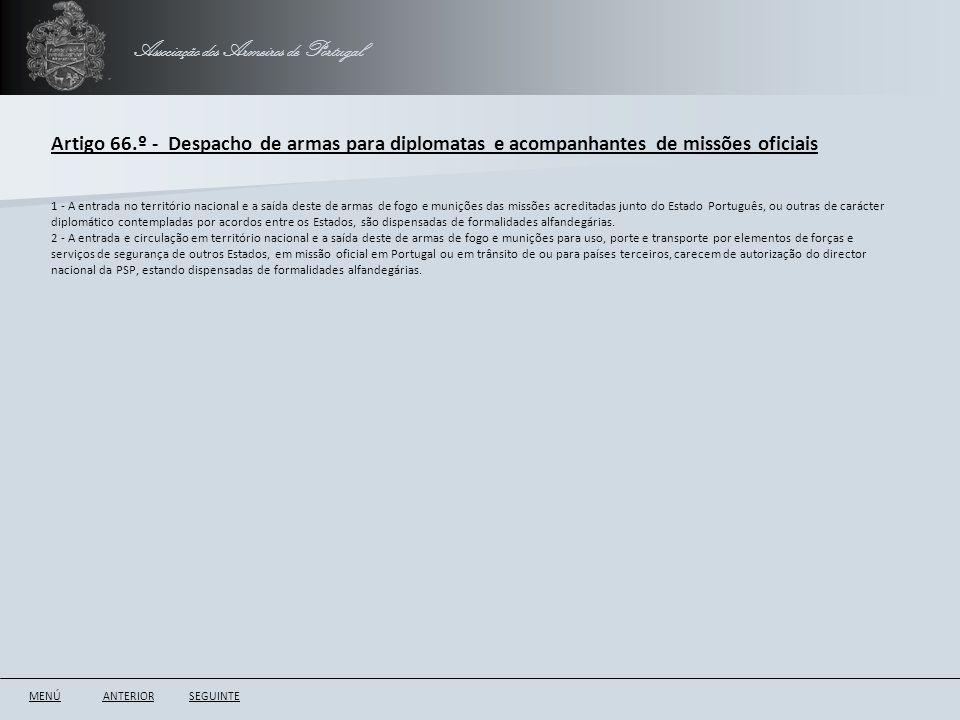 Associação dos Armeiros de Portugal Artigo 66.º - Despacho de armas para diplomatas e acompanhantes de missões oficiais ANTERIORSEGUINTE 1 - A entrada