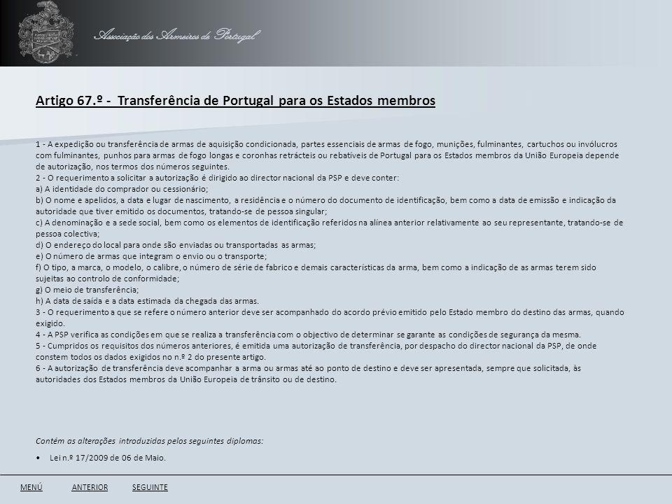 Associação dos Armeiros de Portugal Artigo 67.º - Transferência de Portugal para os Estados membros ANTERIORSEGUINTE 1 - A expedição ou transferência