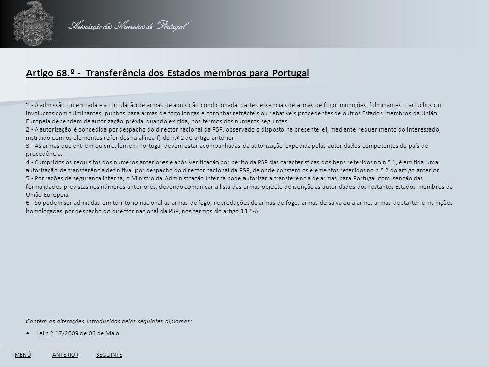 Associação dos Armeiros de Portugal Artigo 68.º - Transferência dos Estados membros para Portugal ANTERIORSEGUINTE 1 - A admissão ou entrada e a circu