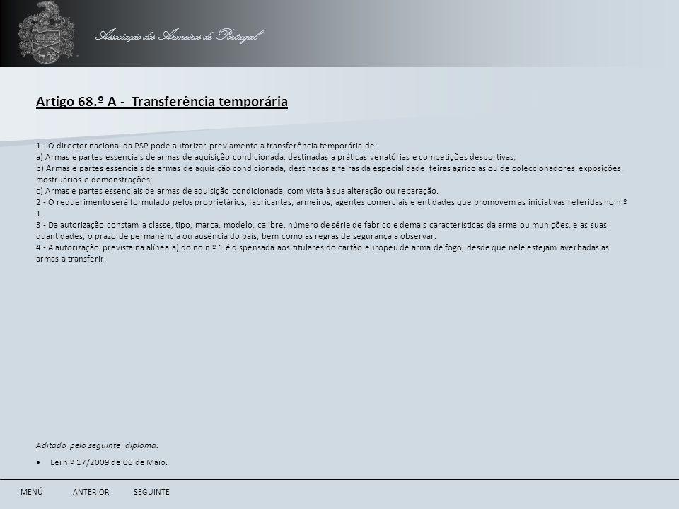 Associação dos Armeiros de Portugal Artigo 68.º A - Transferência temporária ANTERIORSEGUINTE 1 - O director nacional da PSP pode autorizar previament