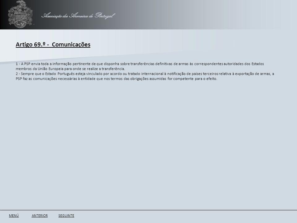 Associação dos Armeiros de Portugal Artigo 69.º - Comunicações ANTERIORSEGUINTE 1 - A PSP envia toda a informação pertinente de que disponha sobre tra
