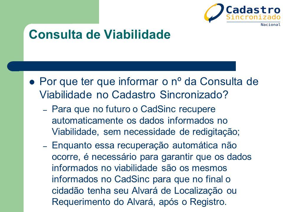 Consulta de Viabilidade Por que ter que informar o nº da Consulta de Viabilidade no Cadastro Sincronizado? – Para que no futuro o CadSinc recupere aut