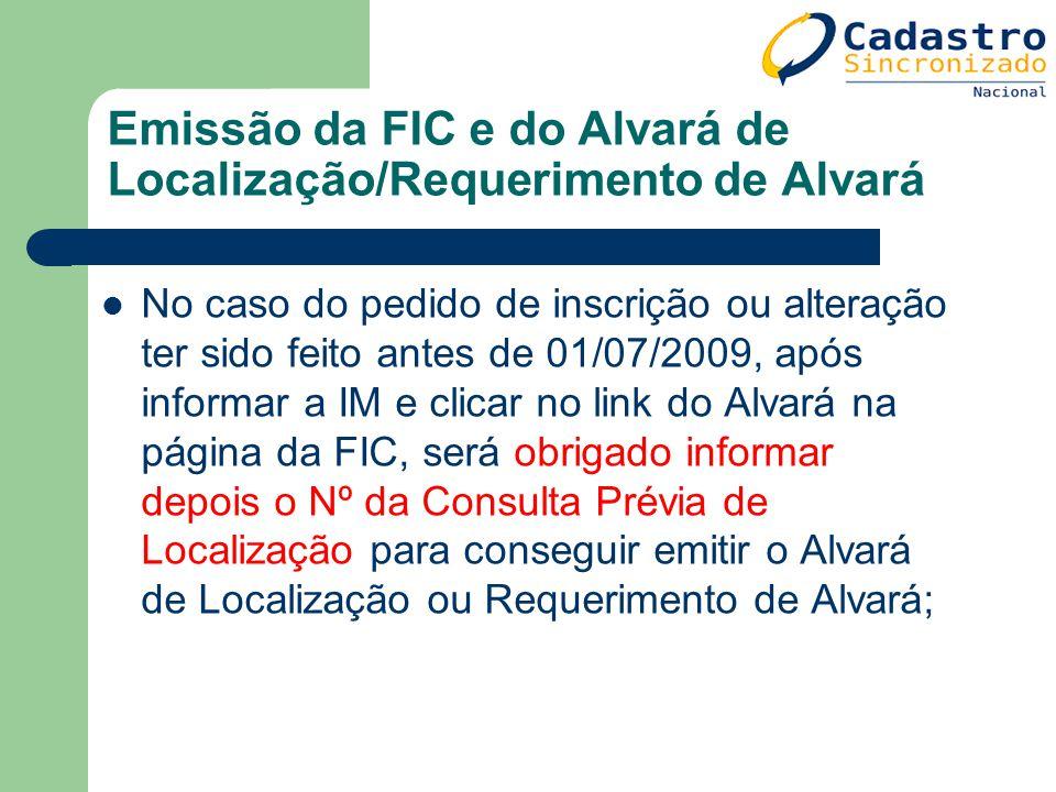 Emissão da FIC e do Alvará de Localização/Requerimento de Alvará No caso do pedido de inscrição ou alteração ter sido feito antes de 01/07/2009, após