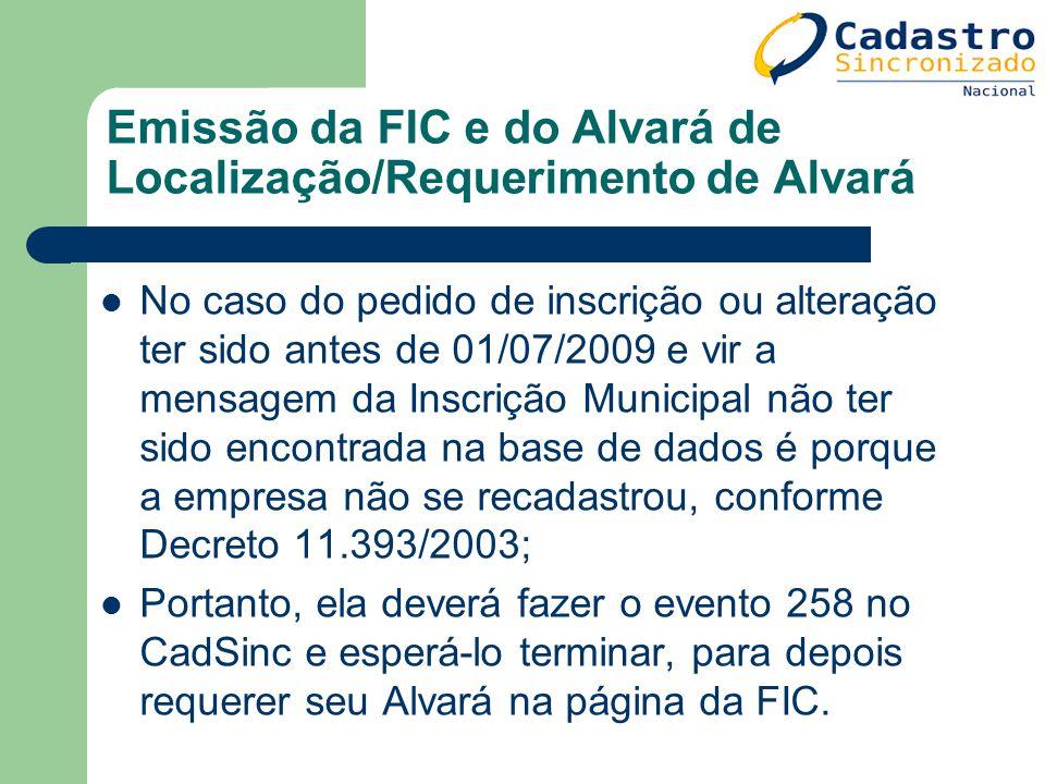 Emissão da FIC e do Alvará de Localização/Requerimento de Alvará No caso do pedido de inscrição ou alteração ter sido antes de 01/07/2009 e vir a mens