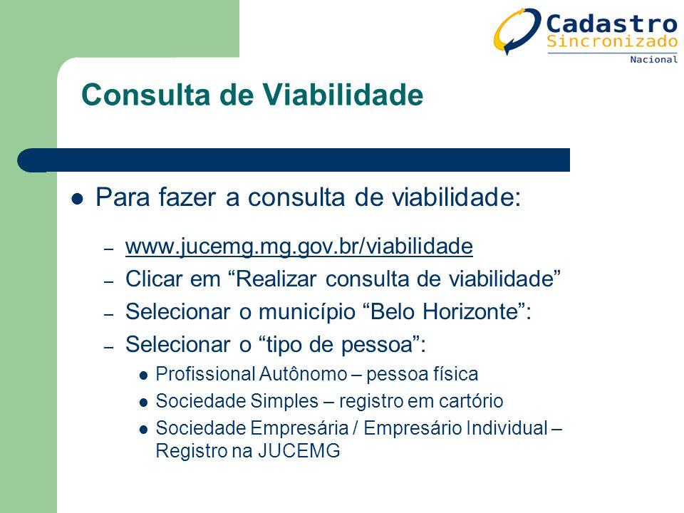 Para fazer a consulta de viabilidade: – www.jucemg.mg.gov.br/viabilidade www.jucemg.mg.gov.br/viabilidade – Clicar em Realizar consulta de viabilidade
