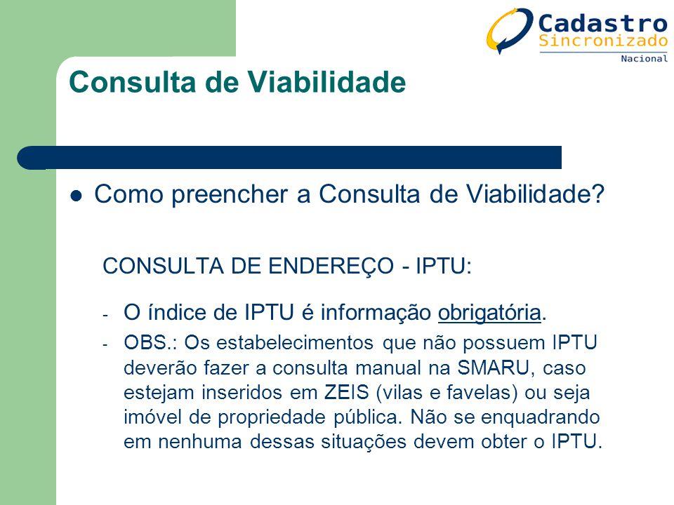 Como preencher a Consulta de Viabilidade? CONSULTA DE ENDEREÇO - IPTU: - O índice de IPTU é informação obrigatória. - OBS.: Os estabelecimentos que nã