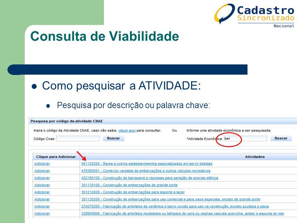 Consulta de Viabilidade Como pesquisar a ATIVIDADE: Pesquisa por descrição ou palavra chave: