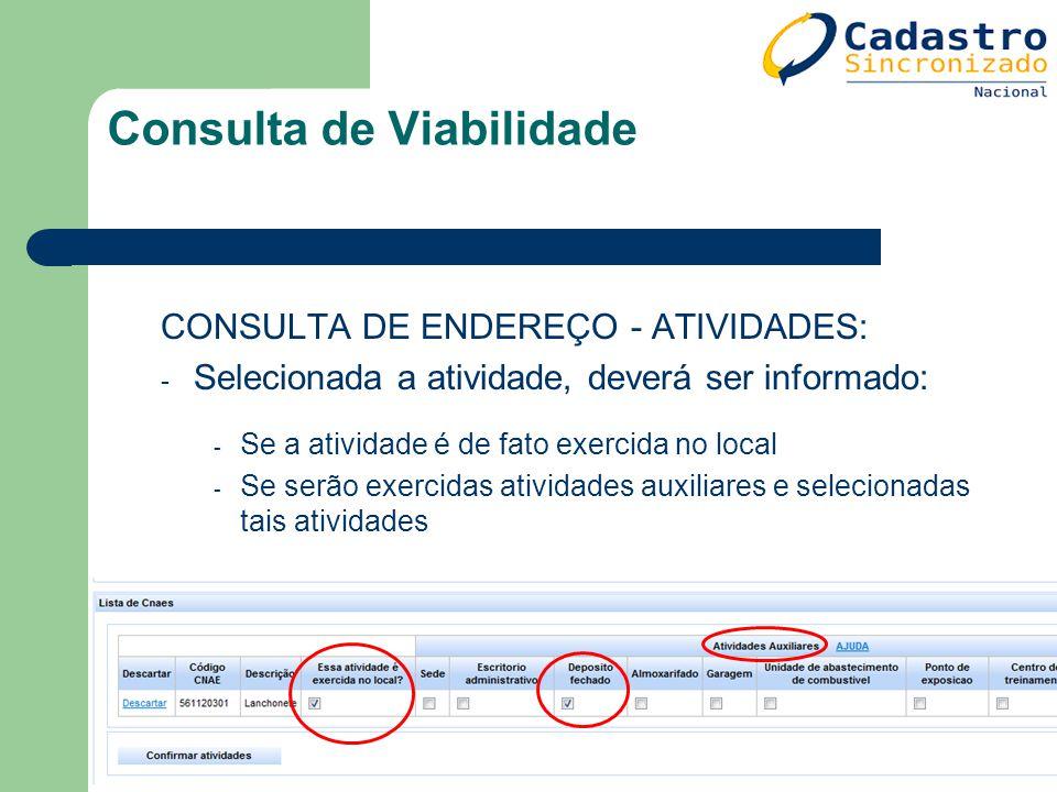Consulta de Viabilidade CONSULTA DE ENDEREÇO - ATIVIDADES: - Selecionada a atividade, deverá ser informado: - Se a atividade é de fato exercida no loc
