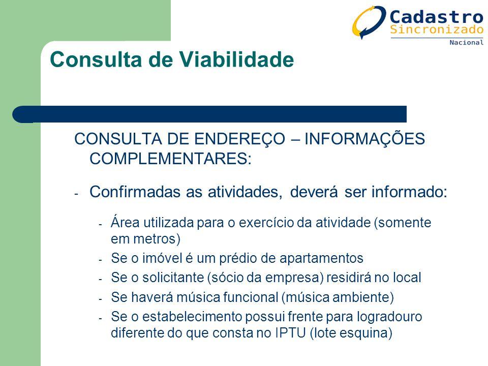 Consulta de Viabilidade CONSULTA DE ENDEREÇO – INFORMAÇÕES COMPLEMENTARES: - Confirmadas as atividades, deverá ser informado: - Área utilizada para o