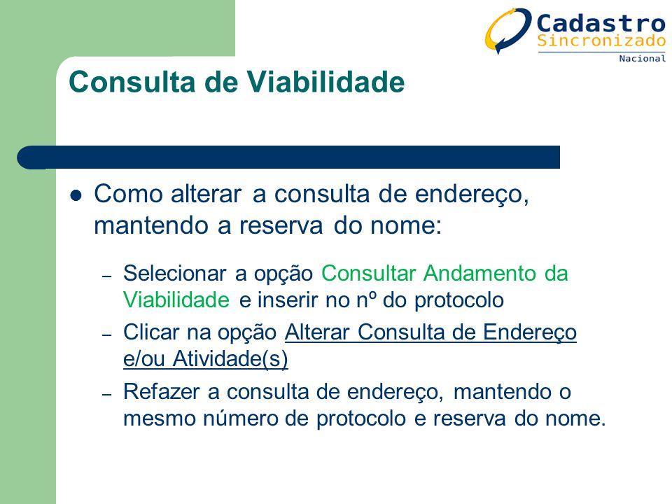 Como alterar a consulta de endereço, mantendo a reserva do nome: – Selecionar a opção Consultar Andamento da Viabilidade e inserir no nº do protocolo
