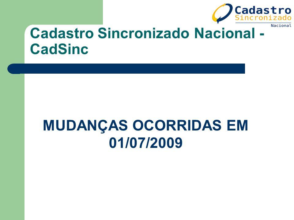 Cadastro Sincronizado Nacional - CadSinc MUDANÇAS OCORRIDAS EM 01/07/2009