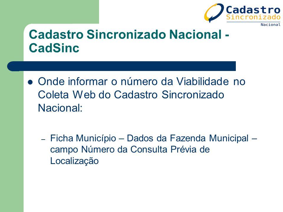 Cadastro Sincronizado Nacional - CadSinc Onde informar o número da Viabilidade no Coleta Web do Cadastro Sincronizado Nacional: – Ficha Município – Da
