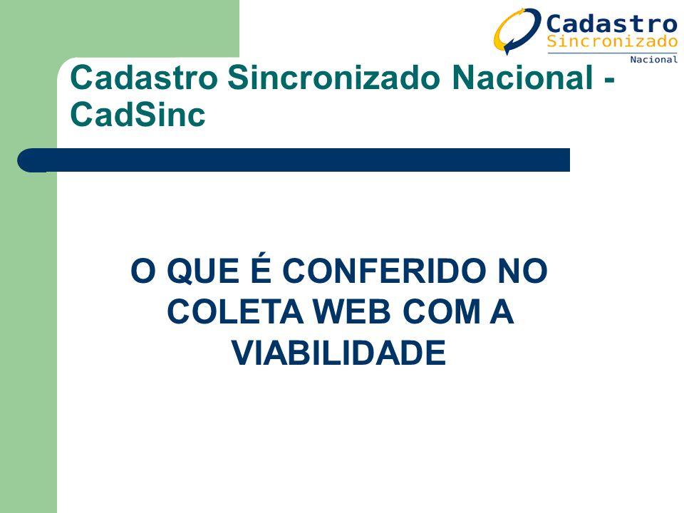 Cadastro Sincronizado Nacional - CadSinc O QUE É CONFERIDO NO COLETA WEB COM A VIABILIDADE