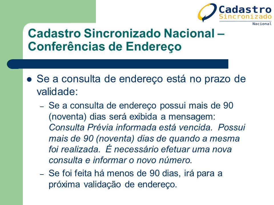 Cadastro Sincronizado Nacional – Conferências de Endereço Se a consulta de endereço está no prazo de validade: – Se a consulta de endereço possui mais