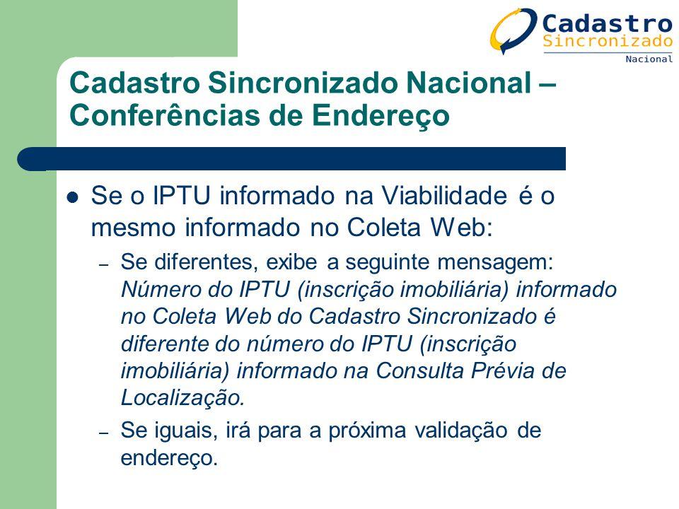 Cadastro Sincronizado Nacional – Conferências de Endereço Se o IPTU informado na Viabilidade é o mesmo informado no Coleta Web: – Se diferentes, exibe