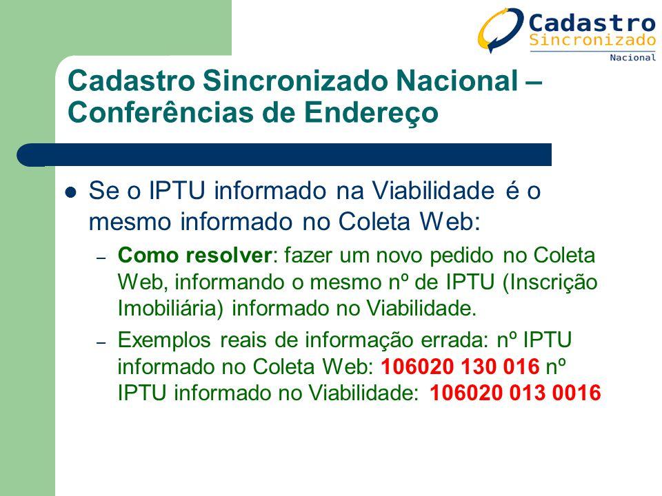 Cadastro Sincronizado Nacional – Conferências de Endereço Se o IPTU informado na Viabilidade é o mesmo informado no Coleta Web: – Como resolver: fazer