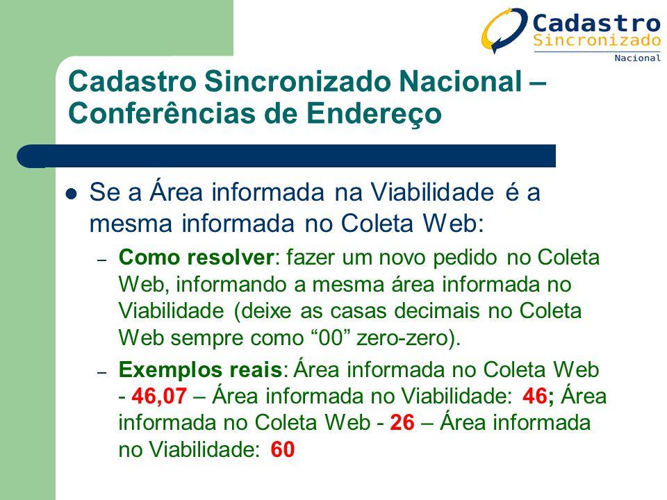 Cadastro Sincronizado Nacional – Conferências de Endereço Se a Área informada na Viabilidade é a mesma informada no Coleta Web: – Como resolver: fazer