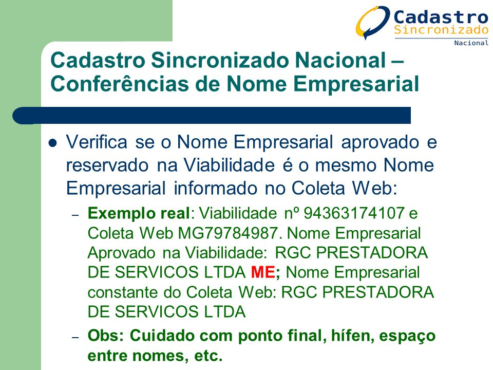 Cadastro Sincronizado Nacional – Conferências de Nome Empresarial Verifica se o Nome Empresarial aprovado e reservado na Viabilidade é o mesmo Nome Em