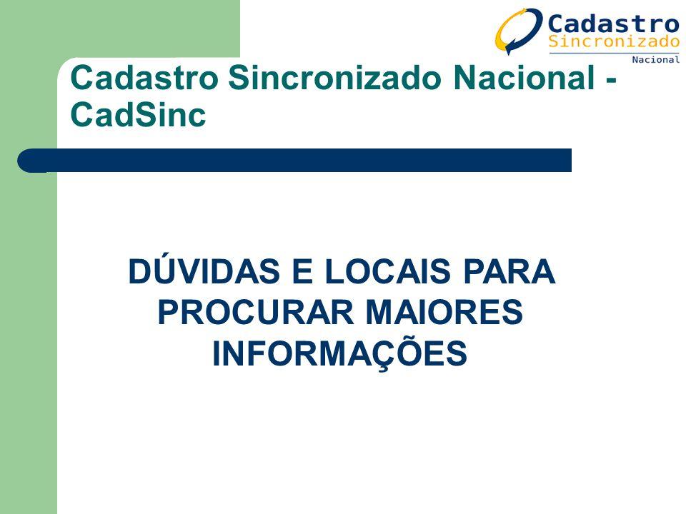 Cadastro Sincronizado Nacional - CadSinc DÚVIDAS E LOCAIS PARA PROCURAR MAIORES INFORMAÇÕES