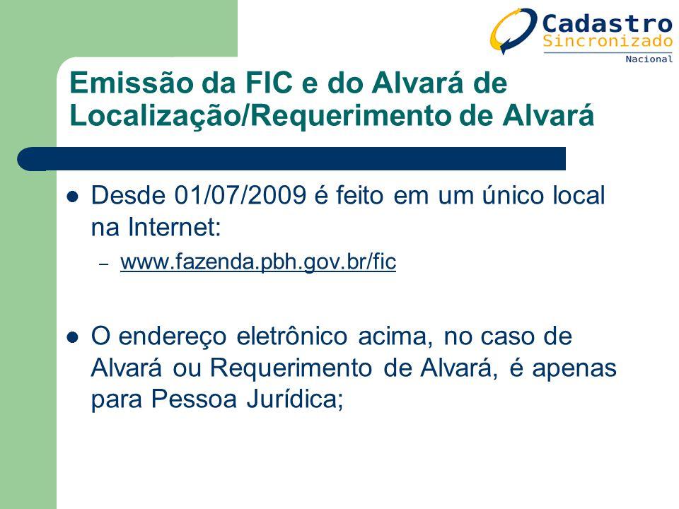 Emissão da FIC e do Alvará de Localização/Requerimento de Alvará Desde 01/07/2009 é feito em um único local na Internet: – www.fazenda.pbh.gov.br/fic