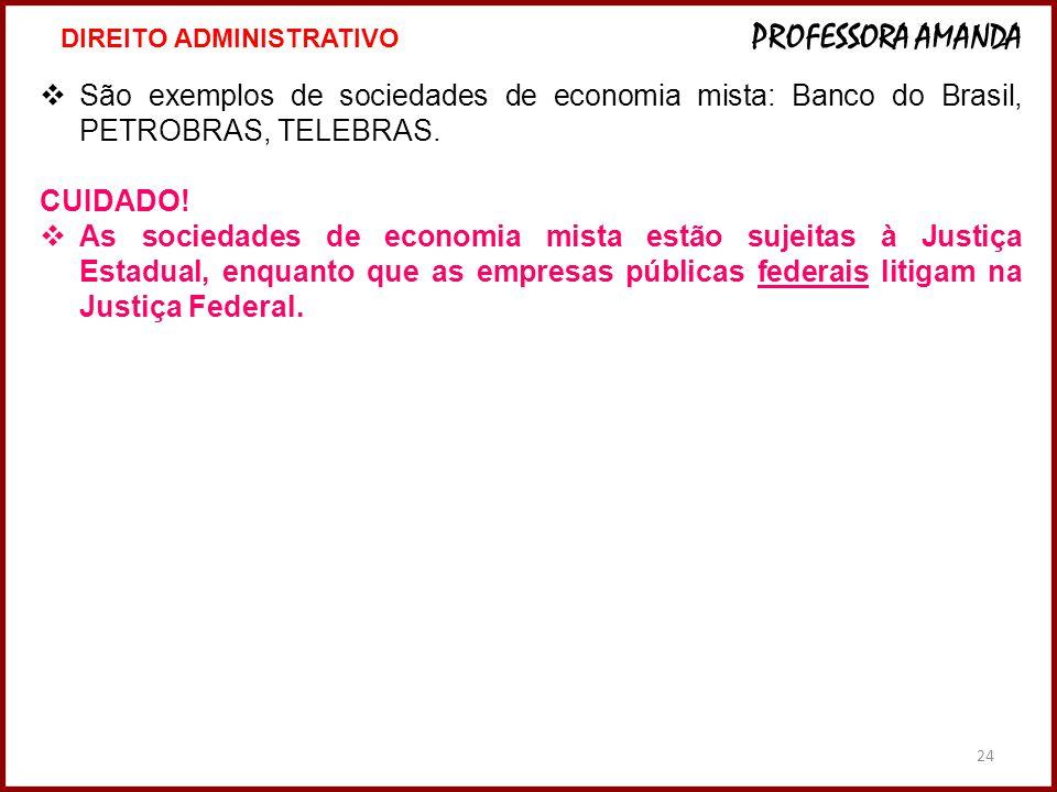 24 São exemplos de sociedades de economia mista: Banco do Brasil, PETROBRAS, TELEBRAS.