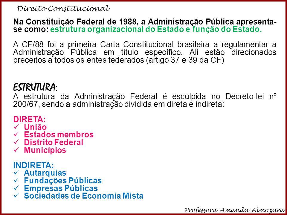 Direito Constitucional Professora Amanda Almozara 4 Na Constituição Federal de 1988, a Administração Pública apresenta- se como: estrutura organizacio
