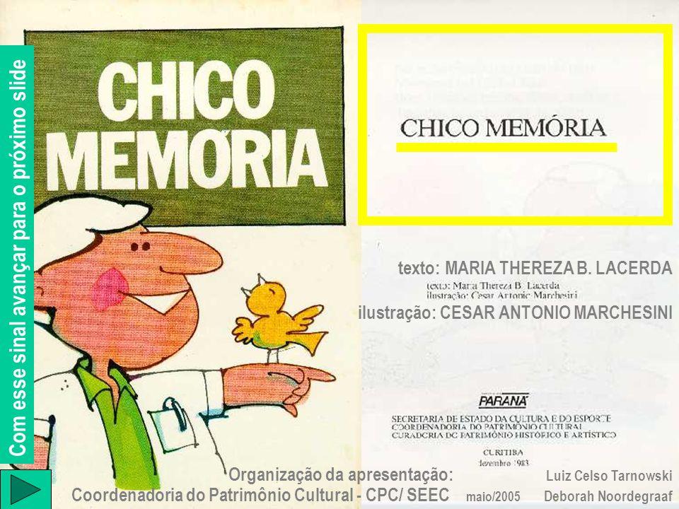 Organização da apresentação: Luiz Celso Tarnowski Coordenadoria do Patrimônio Cultural - CPC/ SEEC maio/2005 Deborah Noordegraaf texto: MARIA THEREZA B.