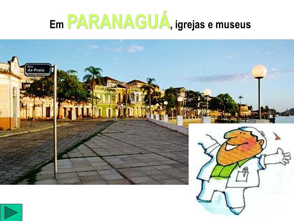 PARANAGUÁ Em PARANAGUÁ, igrejas e museus