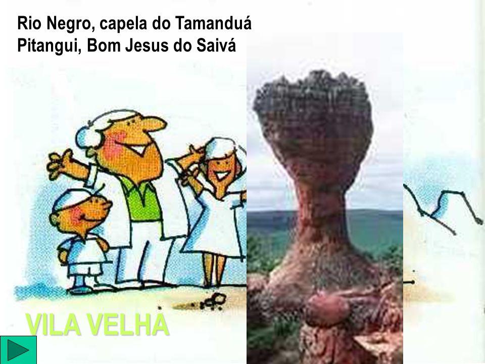 Rio Negro, capela do Tamanduá Pitangui, Bom Jesus do Saivá VILA VELHA