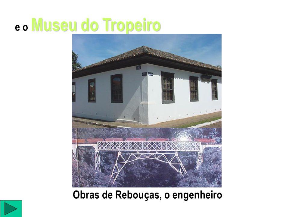 Museu do Tropeiro e o Museu do Tropeiro Obras de Rebouças, o engenheiro
