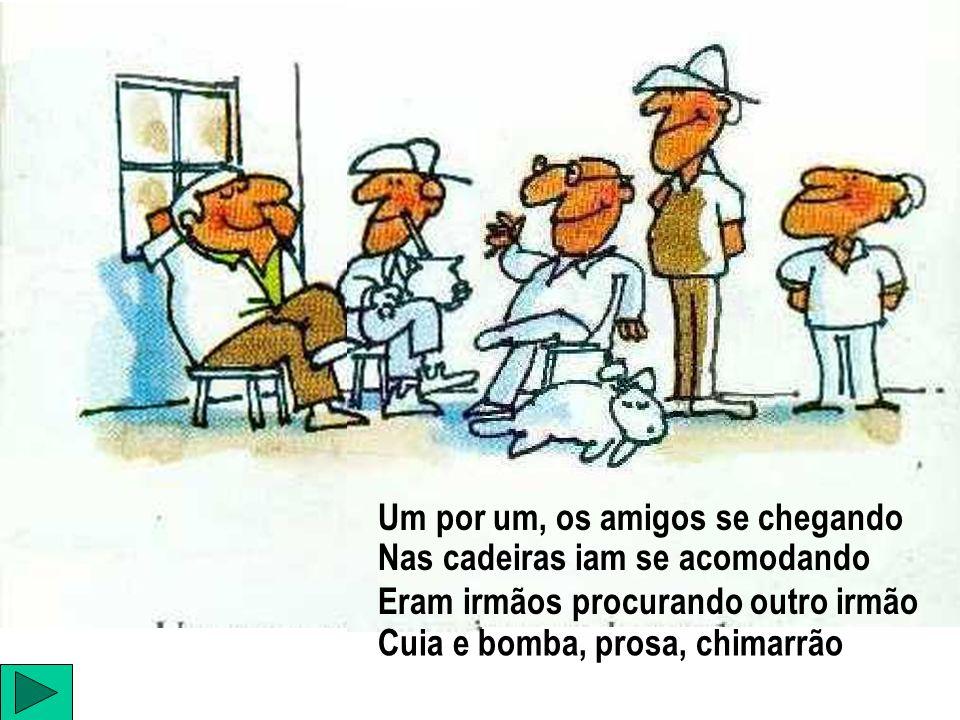Um por um, os amigos se chegando Nas cadeiras iam se acomodando Eram irmãos procurando outro irmão Cuia e bomba, prosa, chimarrão
