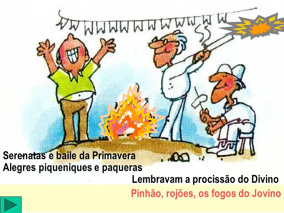 Serenatas e baile da Primavera Alegres piqueniques e paqueras Lembravam a procissão do Divino Pinhão, rojões, os fogos do Jovino