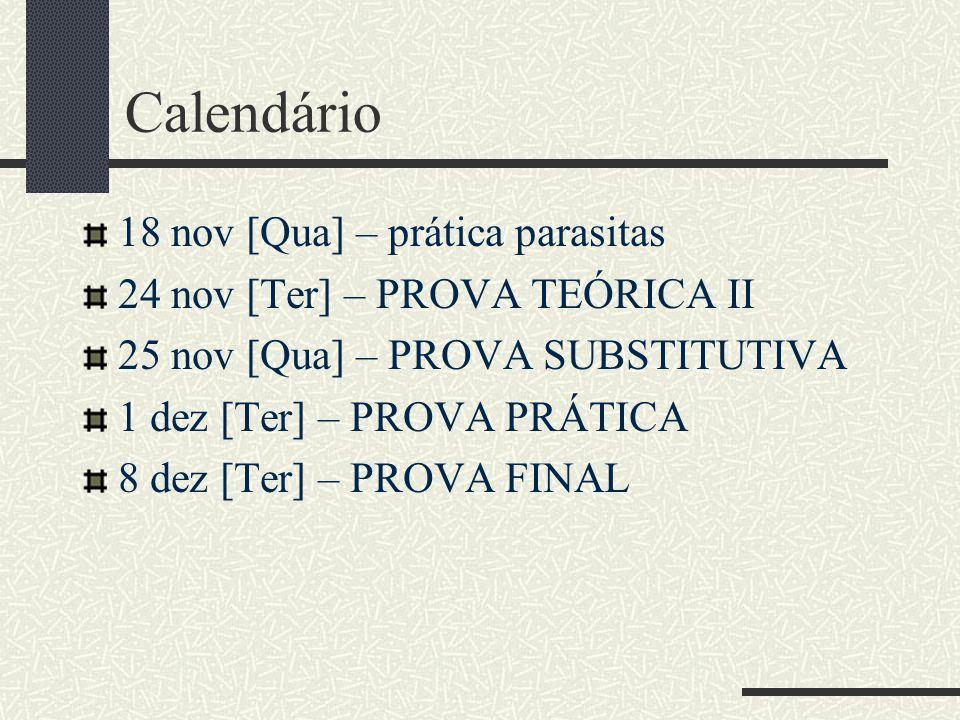 Calendário 18 nov [Qua] – prática parasitas 24 nov [Ter] – PROVA TEÓRICA II 25 nov [Qua] – PROVA SUBSTITUTIVA 1 dez [Ter] – PROVA PRÁTICA 8 dez [Ter] – PROVA FINAL