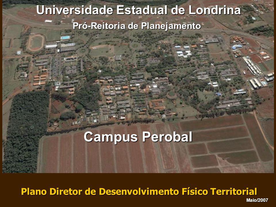 Universidade Estadual de Londrina Plano Diretor de Desenvolvimento Físico Territorial Pró-Reitoria de Planejamento Maio/2007 Campus Perobal