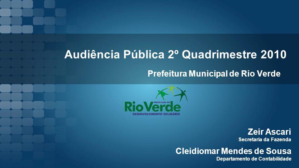 Audiência Pública 2º Quadrimestre 2010 Prefeitura Municipal de Rio Verde Zeir Ascari Secretaria da Fazenda Cleidiomar Mendes de Sousa Departamento de Contabilidade