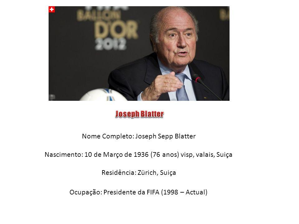 Nome Completo: Joseph Sepp Blatter Nascimento: 10 de Março de 1936 (76 anos) visp, valais, Suiça Residência: Zürich, Suiça Ocupação: Presidente da FIF