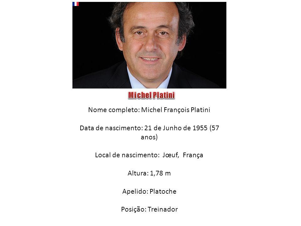 Nome completo: Michel François Platini Data de nascimento: 21 de Junho de 1955 (57 anos) Local de nascimento: Jœuf, França Altura: 1,78 m Apelido: Pla