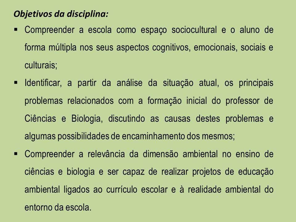 Objetivos da disciplina: Compreender a escola como espaço sociocultural e o aluno de forma múltipla nos seus aspectos cognitivos, emocionais, sociais