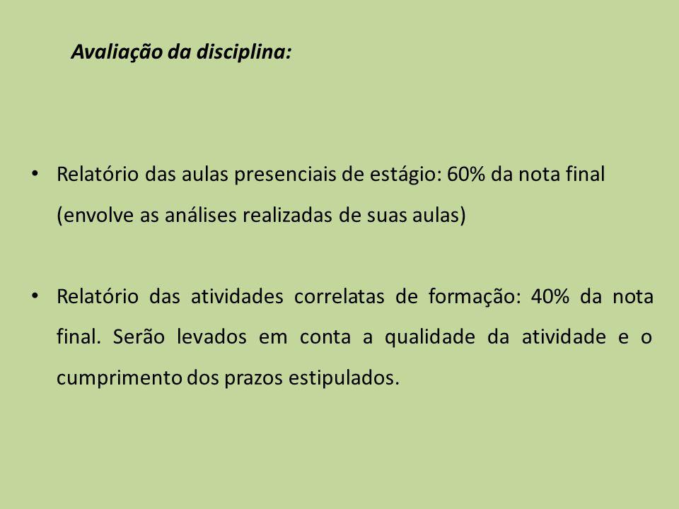 Avaliação da disciplina: Relatório das aulas presenciais de estágio: 60% da nota final (envolve as análises realizadas de suas aulas) Relatório das at