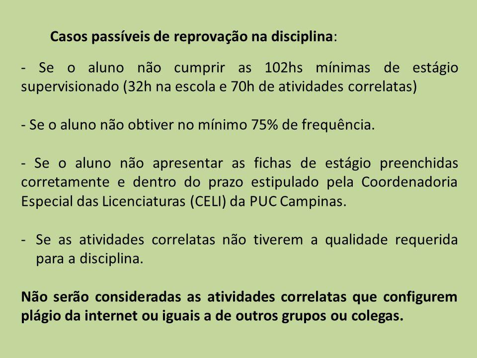 Casos passíveis de reprovação na disciplina: - Se o aluno não cumprir as 102hs mínimas de estágio supervisionado (32h na escola e 70h de atividades co