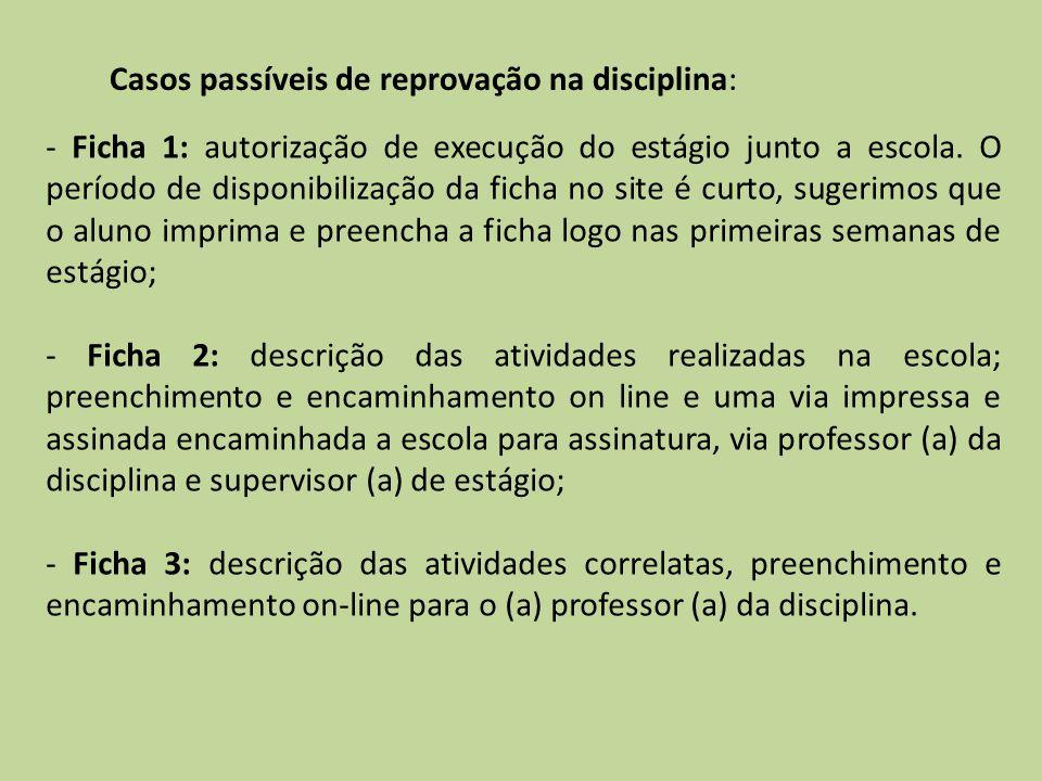 Casos passíveis de reprovação na disciplina: - Ficha 1: autorização de execução do estágio junto a escola. O período de disponibilização da ficha no s