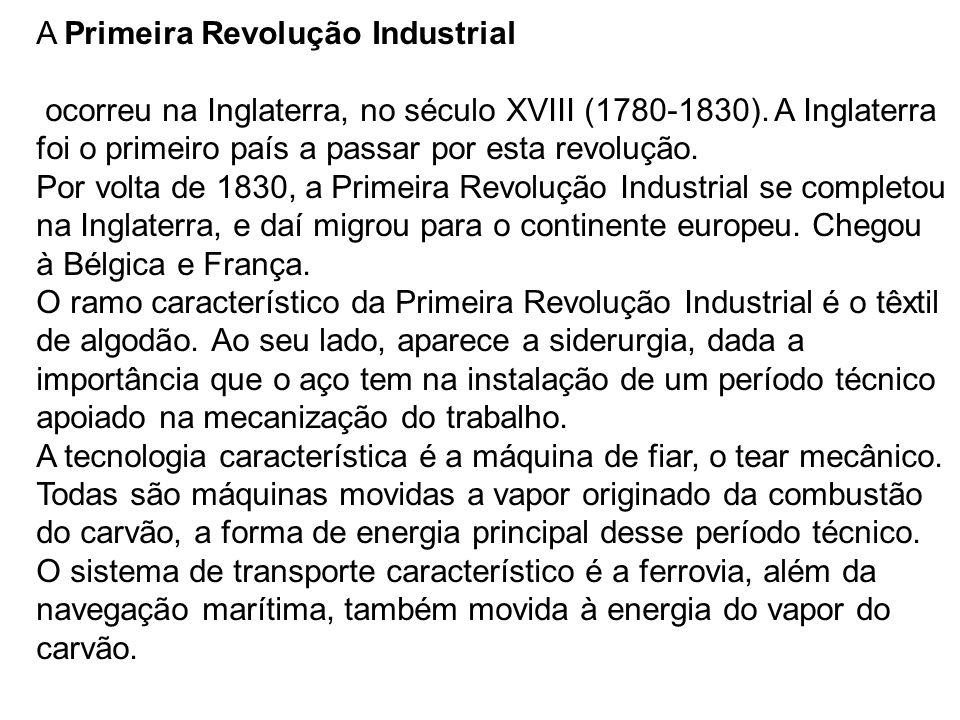 A Primeira Revolução Industrial ocorreu na Inglaterra, no século XVIII (1780-1830). A Inglaterra foi o primeiro país a passar por esta revolução. Por