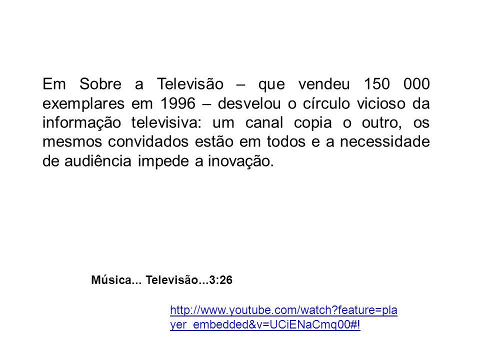 Em Sobre a Televisão – que vendeu 150 000 exemplares em 1996 – desvelou o círculo vicioso da informação televisiva: um canal copia o outro, os mesmos