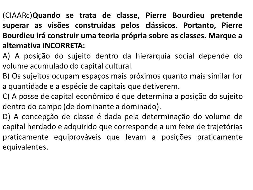 (CIAARc)Quando se trata de classe, Pierre Bourdieu pretende superar as visões construídas pelos clássicos. Portanto, Pierre Bourdieu irá construir uma
