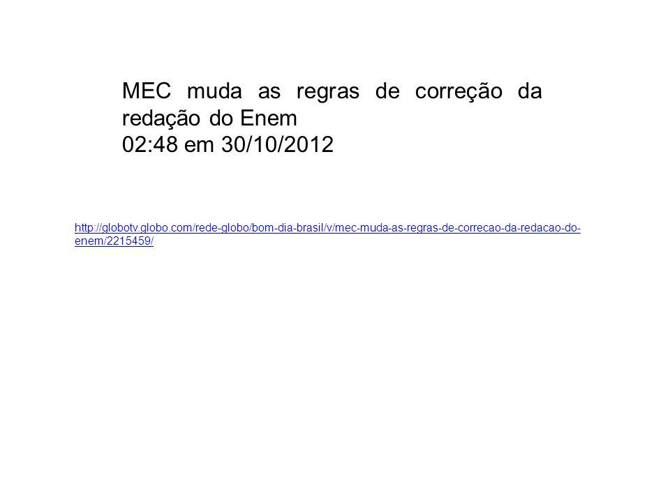 http://globotv.globo.com/rede-globo/bom-dia-brasil/v/mec-muda-as-regras-de-correcao-da-redacao-do- enem/2215459/ MEC muda as regras de correção da red