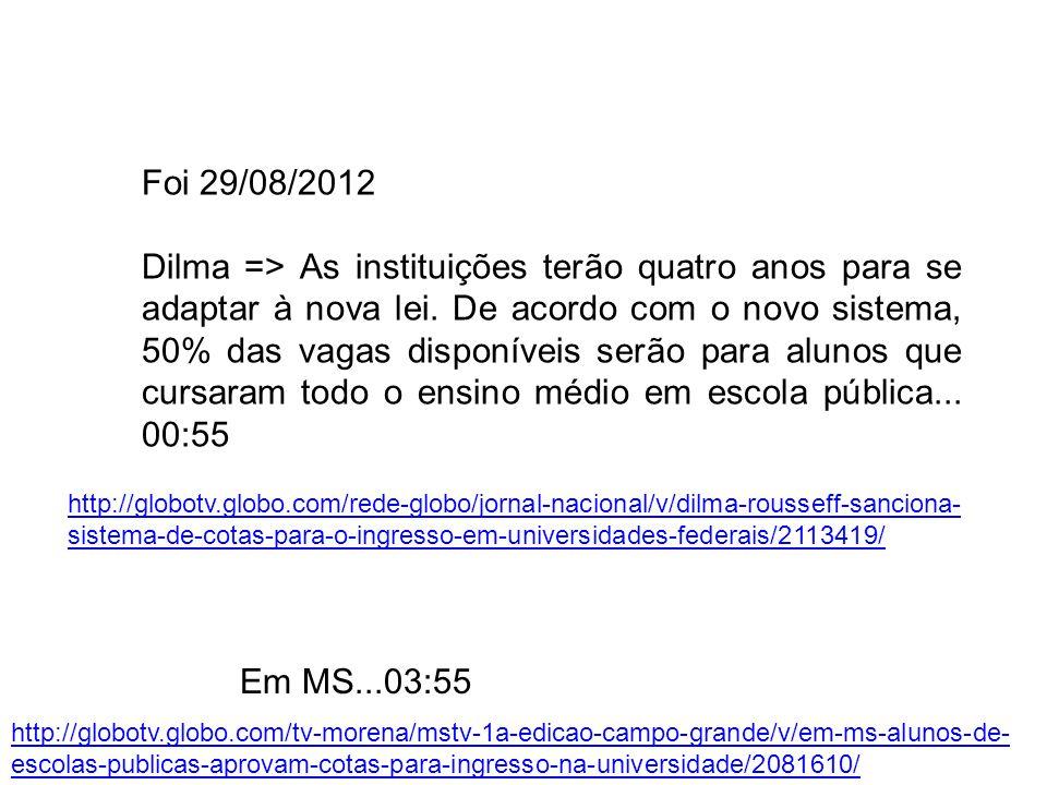 Foi 29/08/2012 Dilma => As instituições terão quatro anos para se adaptar à nova lei. De acordo com o novo sistema, 50% das vagas disponíveis serão pa
